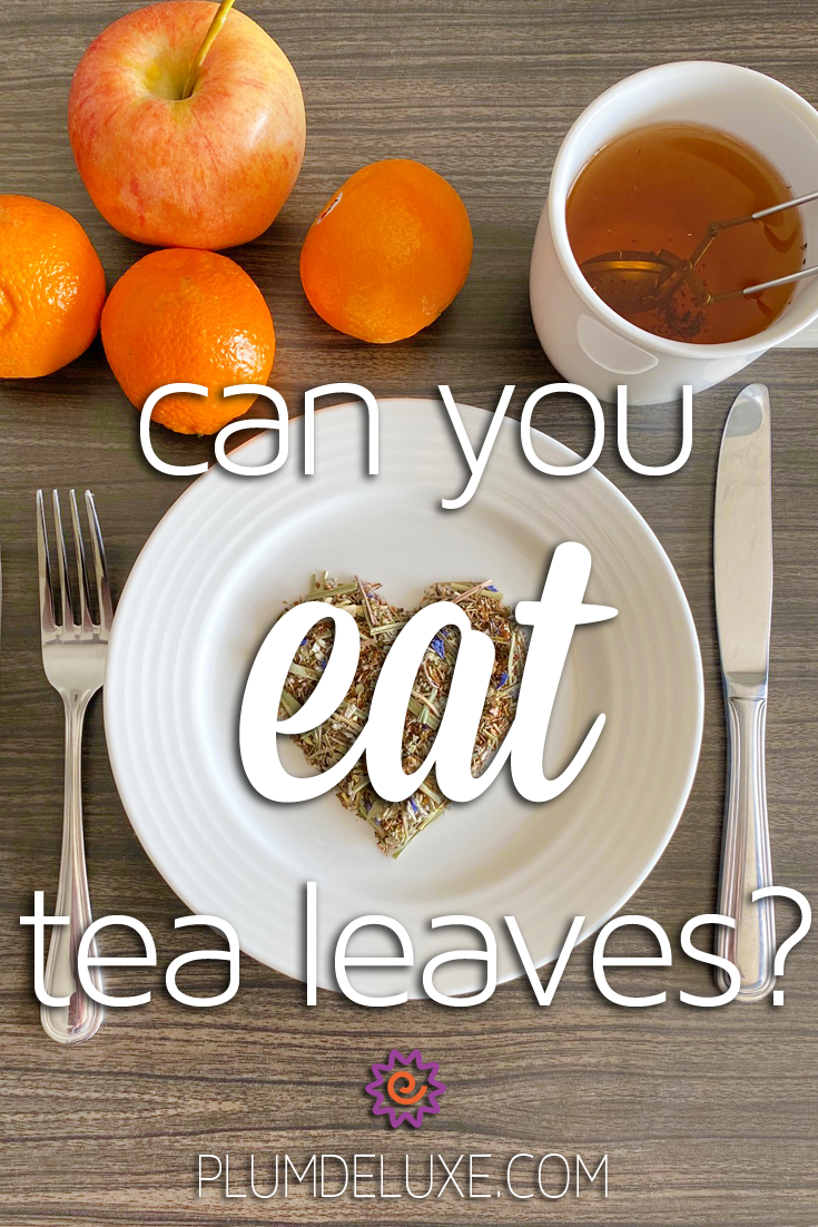 Can You Eat Tea Leaves The Answer Is Yes